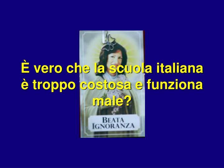 È vero che la scuola italiana è troppo costosa e funziona male?