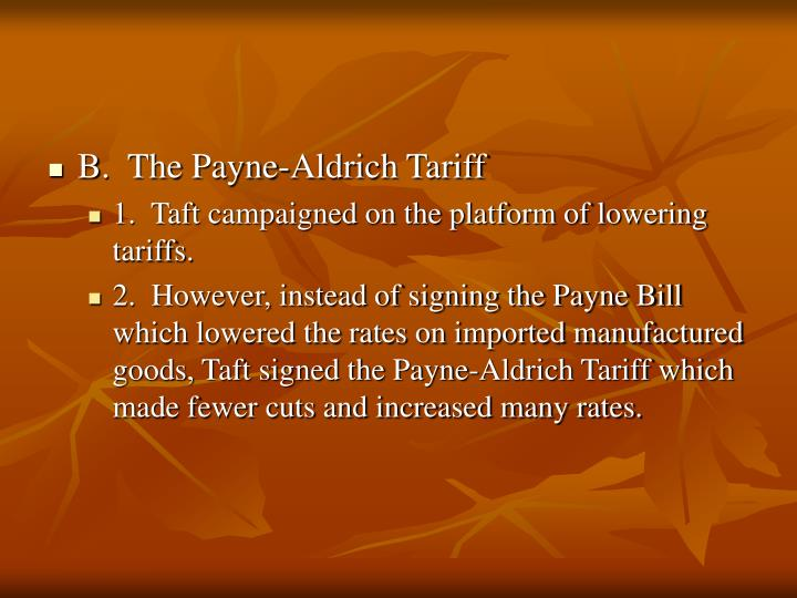 B.  The Payne-Aldrich Tariff