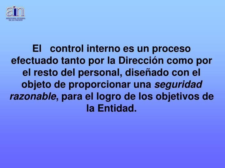 El   control interno es un proceso efectuado tanto por la Dirección como por el resto del personal, diseñado con el objeto de proporcionar una