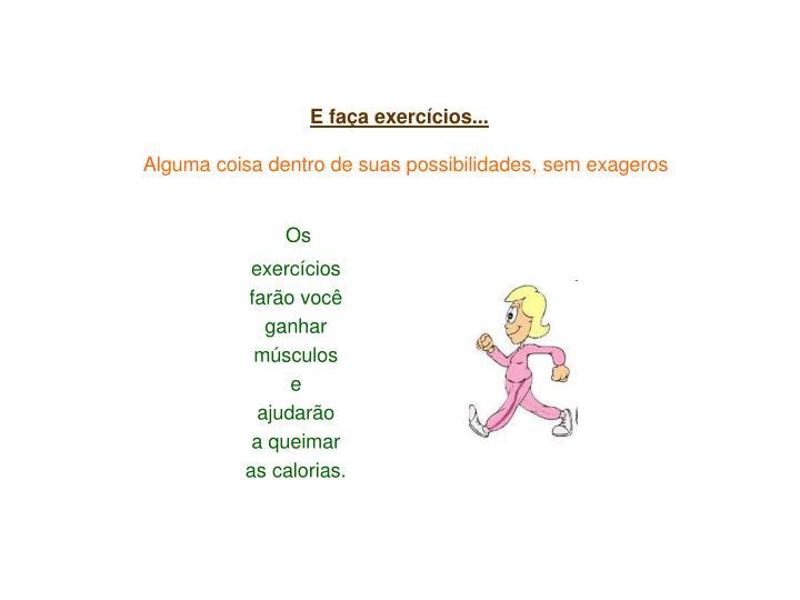 E faça exercícios...