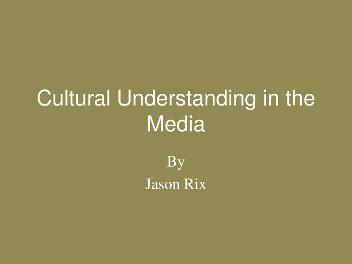 cultural understanding in the media