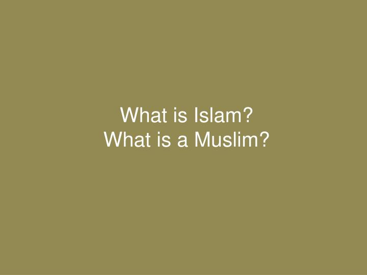 What is islam what is a muslim
