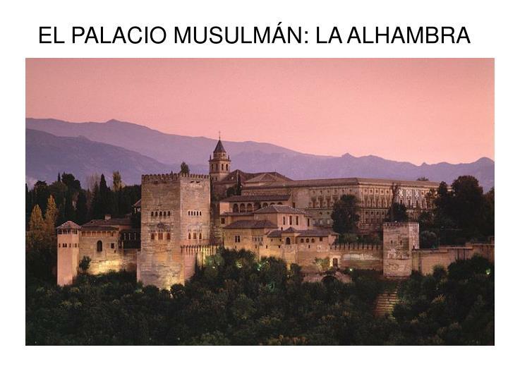 EL PALACIO MUSULMÁN: LA ALHAMBRA