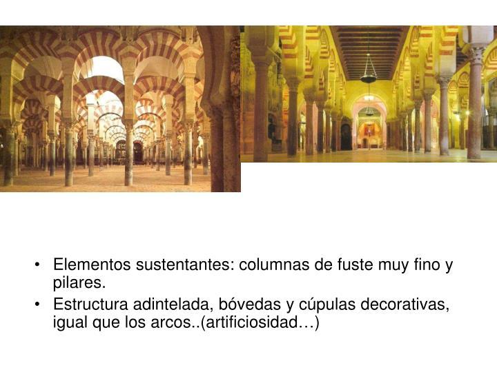 Elementos sustentantes: columnas de fuste muy fino y pilares.