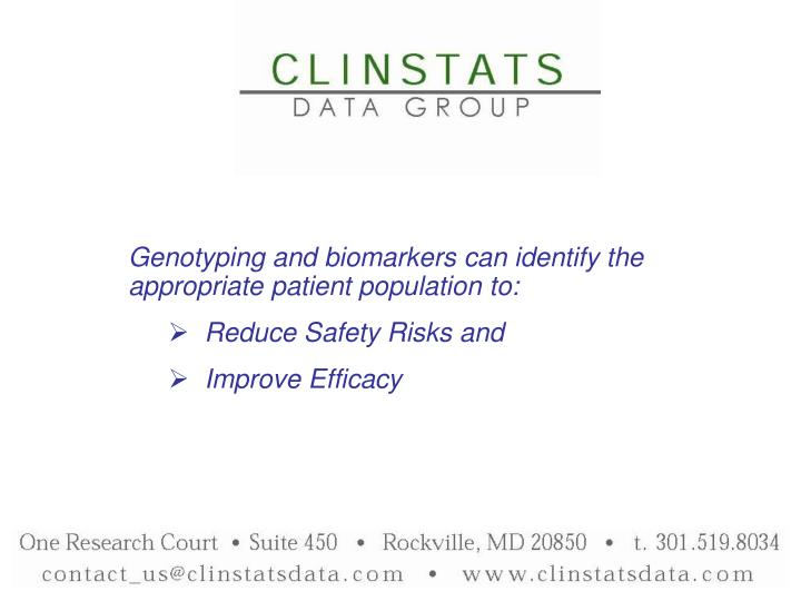 Genotyping and biomarkers can identify the appropriate patient population to: