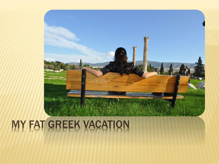 My fat greek vacation