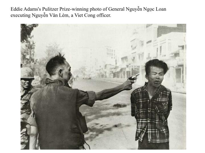 Eddie Adams's Pulitzer Prize-winning photo of General Nguyễn Ngọc Loan executing Nguyễn Văn Lém, a Viet Cong officer.