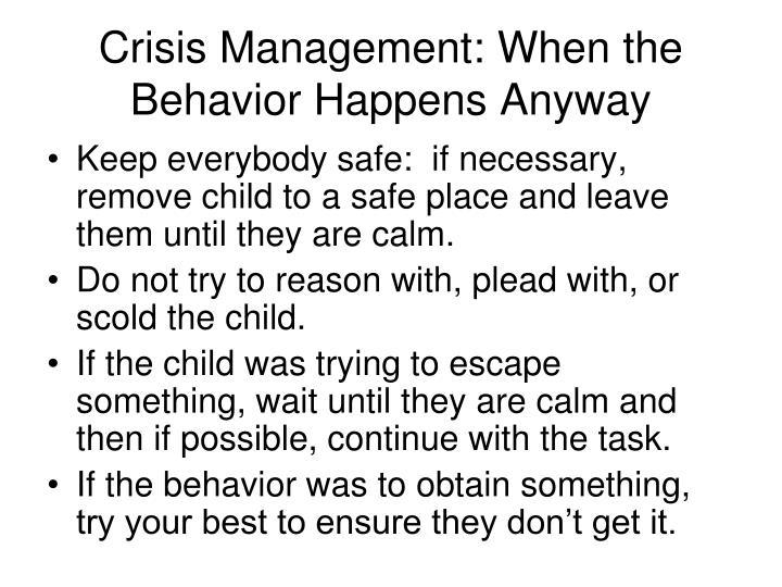 Crisis Management: When the Behavior Happens Anyway
