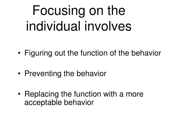 Focusing on the individual involves