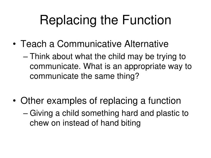 Replacing the Function