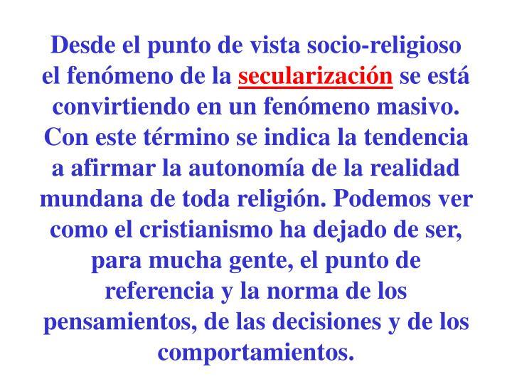 Desde el punto de vista socio-religioso el fenómeno de la