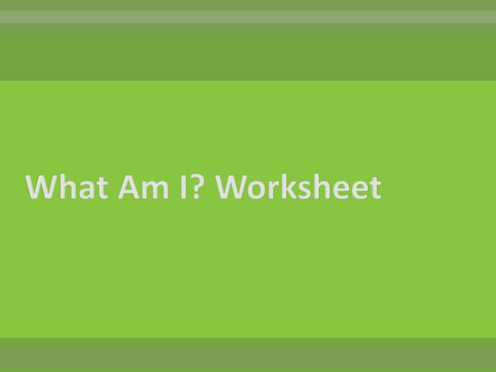 What Am I? Worksheet