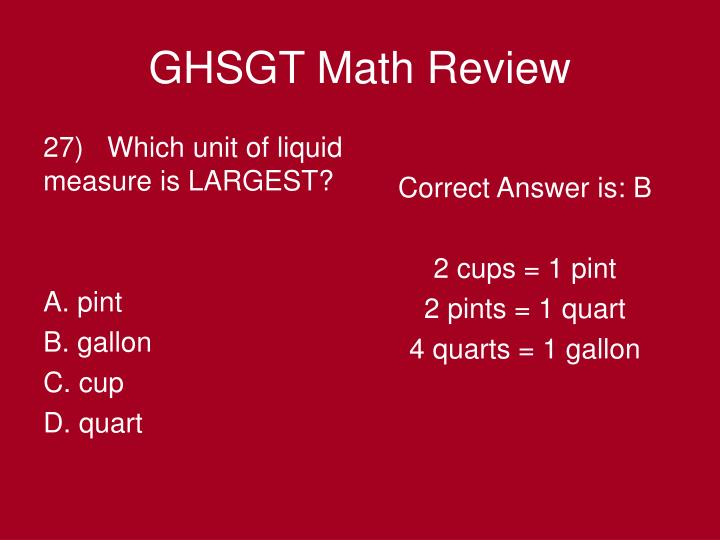 27)   Which unit of liquid measure is LARGEST?
