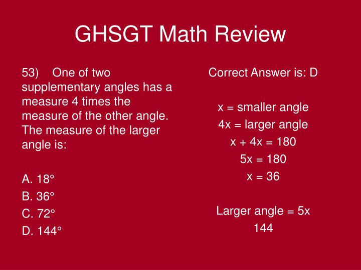 53)    One of two supplementary angles has a measure 4 times the measure of the other angle. The measure of the larger angle is: