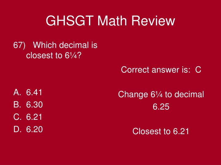 67)   Which decimal is closest to 6