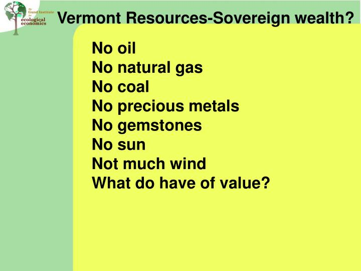 Vermont Resources-Sovereign wealth?