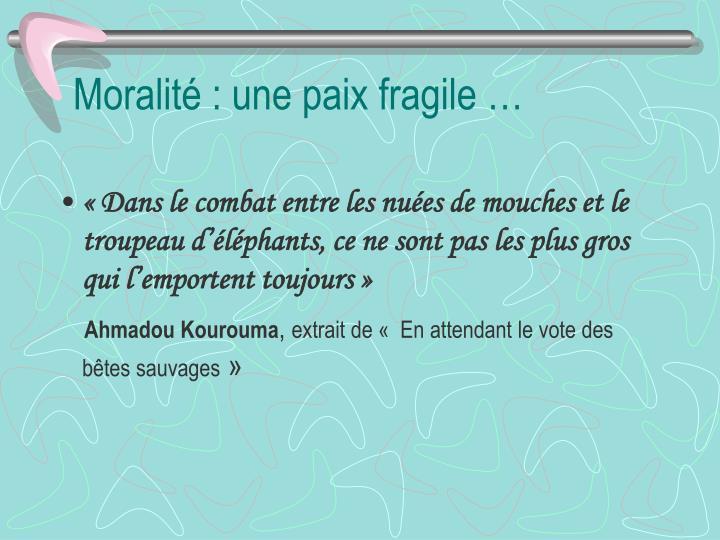 Moralité : une paix fragile …