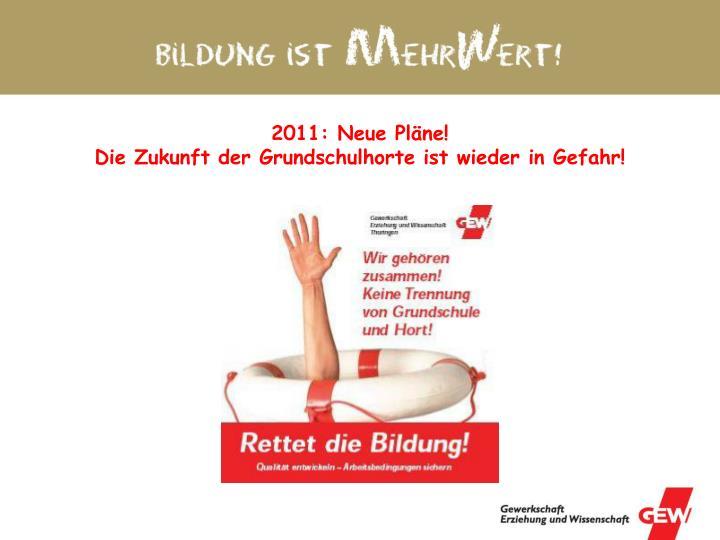 2011: Neue Pläne!