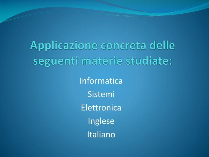 Applicazione concreta delle seguenti materie studiate:
