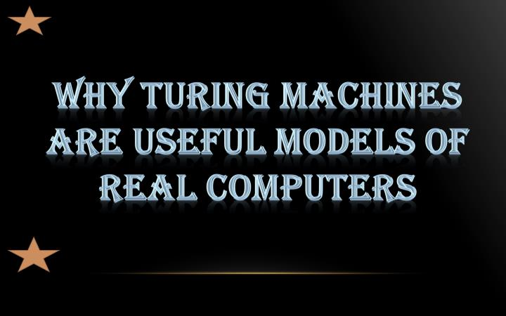 Why Turing Machines Are Useful Models of Real Computers