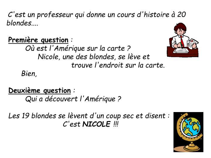 C'est un professeur qui donne un cours d'histoire à 20 blondes....