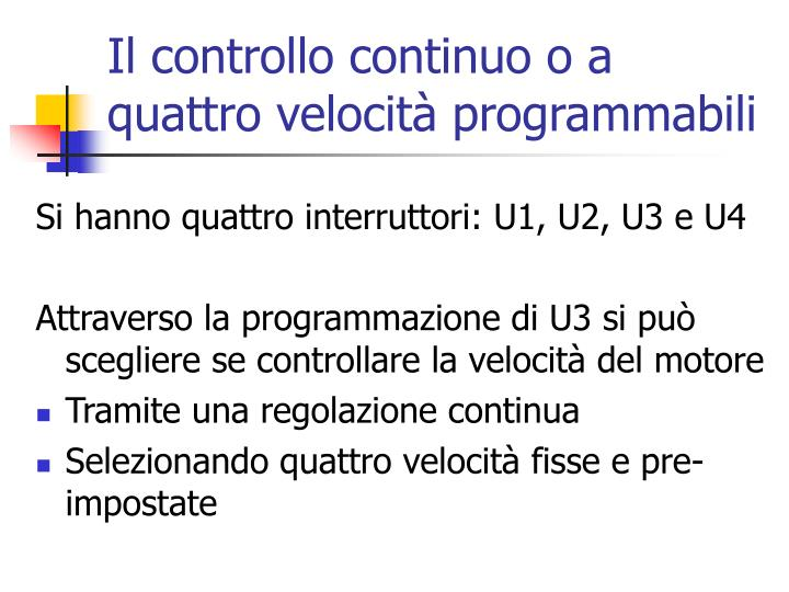 Il controllo continuo o a quattro velocità programmabili