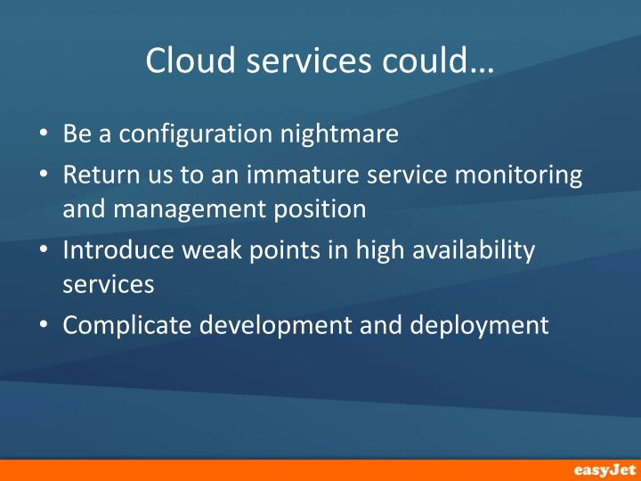 Cloud services could…