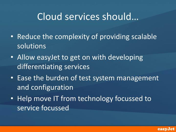 Cloud services should…
