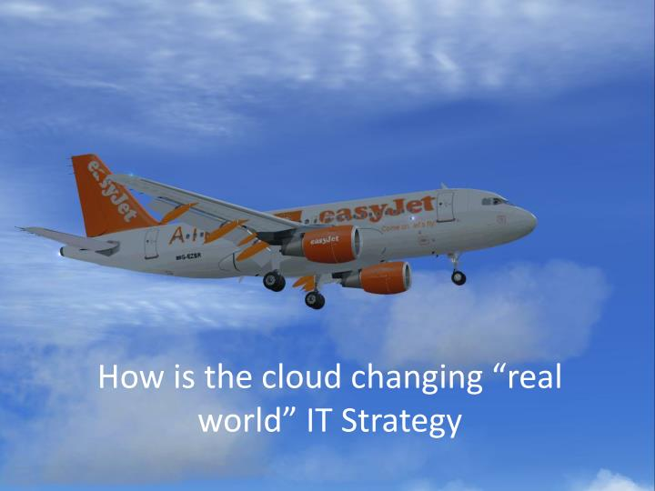 How is the cloud changing real world it strategy