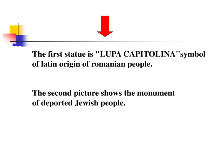 "The first statue is ""LUPA CAPITOLINA""symbol of latin origin of romanian people."