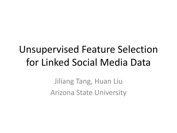 unsupervised feature selection for linked social media data