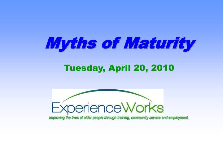 Myths of Maturity