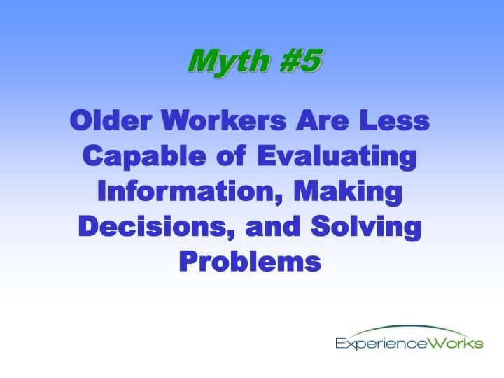 Older Workers Are Less Capable of Evaluating Information, Making Decisions, and Solving Problems