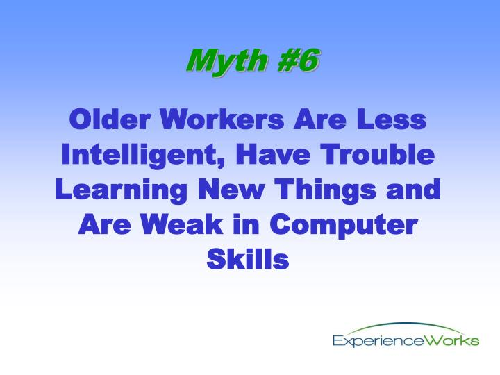 Older Workers Are Less Intelligent, Have Trouble Learning New Things and Are Weak in Computer Skills
