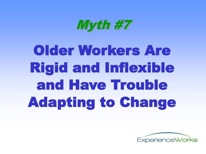 Older Workers Are Rigid and Inflexible and Have Trouble Adapting to Change