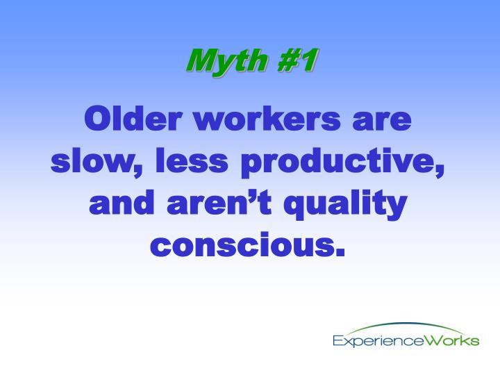 Older workers are slow, less productive, and aren't quality conscious.