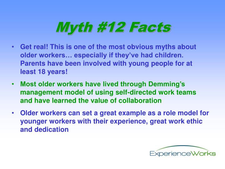Get real! This is one of the most obvious myths about older workers… especially if they've had children. Parents have been involved with young people for at least 18 years!