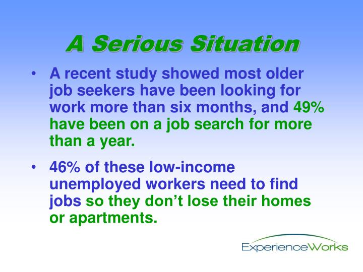 A recent study showed most older job seekers have been looking for work more than six months, and