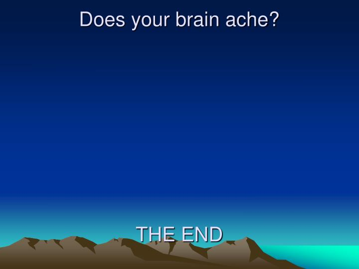 Does your brain ache?