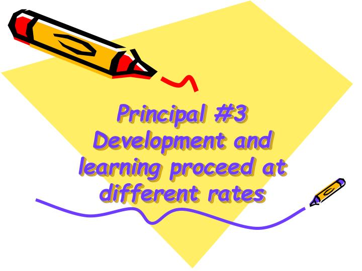 Principal #3 Development and learning proceed at different rates