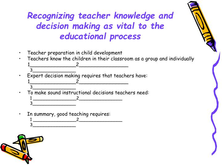 Recognizing teacher knowledge and decision making as vital to the educational process