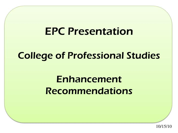 Epc presentation college of professional studies enhancement recommendations