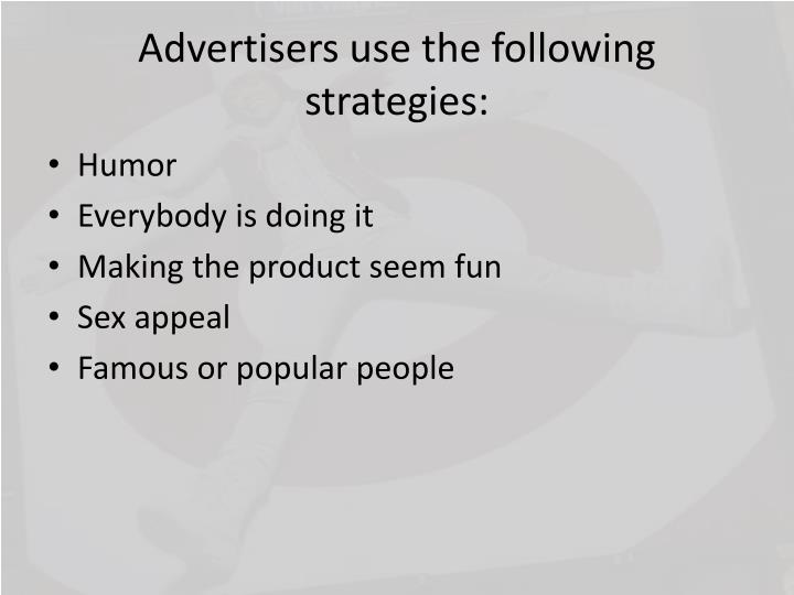 Advertisers use the following strategies:
