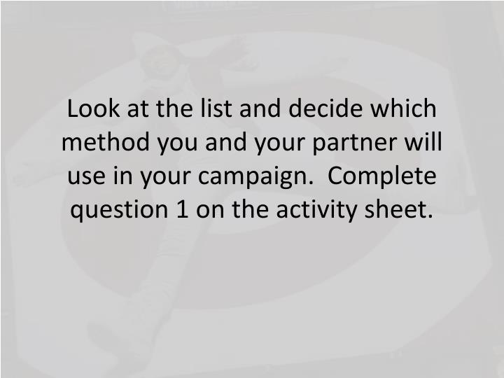 Look at the list and decide which method you and your partner will use in your campaign.  Complete question 1 on the activity sheet.