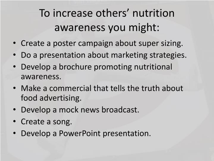 To increase others' nutrition awareness you might: