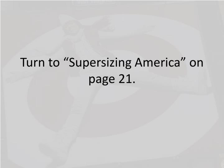 "Turn to ""Supersizing America"" on page 21."