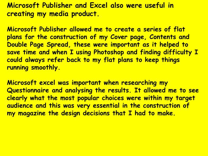 Microsoft Publisher and Excel also were useful in creating my media product.