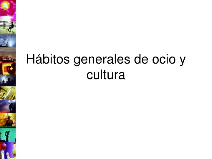 Hábitos generales de ocio y cultura