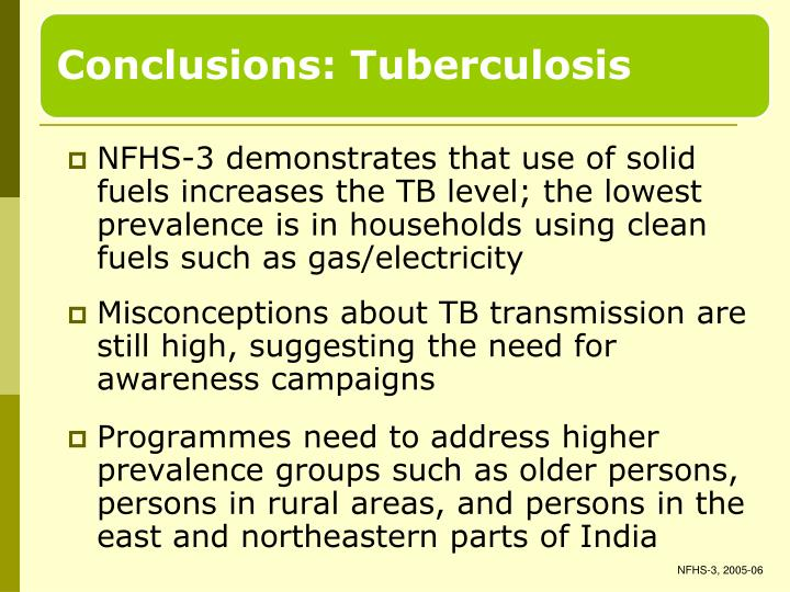 NFHS-3 demonstrates that use of solid fuels increases the TB level; the lowest prevalence is in households using clean fuels such as gas/electricity