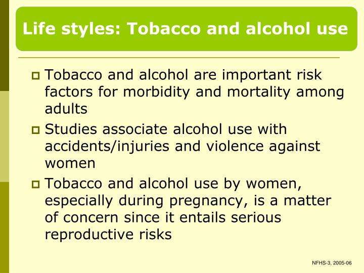 Tobacco and alcohol are important risk factors for morbidity and mortality among adults